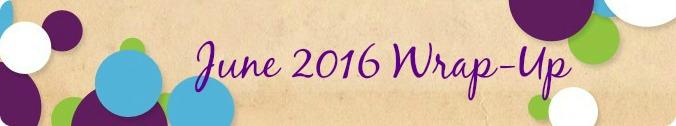 june 2016 wrap up